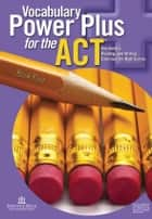 Vocabulary Power Plus for the ACT - Book Four ebook by Daniel A. Reed