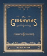 The Gershwins and Me - A Personal History in Twelve Songs ebook by Michael Feinstein