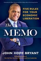 The Memo - Five Rules for Your Economic Liberation ebook by John Hope Bryant
