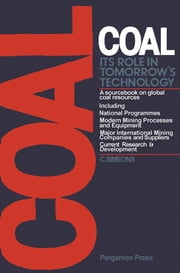 Coal: Its Role in Tomorrow's Technology - A Sourcebook on Global Coal Resources ebook by Charles Simeons