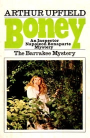 The Barrakee Mystery - An Inspector Bonaparte Mystery #1 featuring Bony, the first Aboriginal detective ebook by Arthur W. Upfield