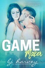 Game Maker - Game, #2 ebook by BJ Harvey