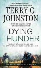 Dying Thunder - The Battle Of Adobe Walls & Palo Canyon, 1874 ebook by Terry C. Johnston