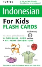 Tuttle Indonesian for Kids Flash Cards - [Includes Downloadable Audio] ebook by Linda Hibbs