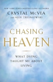 Chasing Heaven - What Dying Taught Me about Living ebook by Crystal McVea,Alex Tresniowski