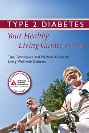 Type 2 Diabetes: Your Healthy Living Guide - Tips, Techniques, and Practical Advice for Living Well with Diabetes ebook by American Diabetes Association