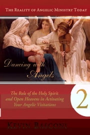 Dancing with Angels 2: The Role of the Holy Spirit and Open Heavens in Activating Your Angelic Visitations ebook by Kevin Basconi