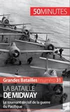 La bataille de Midway - Le tournant décisif de la guerre du Pacifique ebook by Laurent Campolini, 50 minutes, Mathieu Beaud