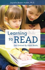 Learning to Read - Get Enticed By Good Books ebook by Joycelin Brown Hulett Ph.D.