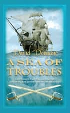 A Sea of Troubles - The riveting maritime adventure series ebook by David Donachie