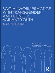 Social Work Practice with Transgender and Gender Variant Youth ebook by Gerald P. Mallon