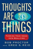 Thoughts Are Things ebook by Bob Proctor,Greg S Reid