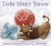 Toys Meet Snow - Being the Wintertime Adventures of a Curious Stuffed Buffalo, a Sensitive Plush Stingray, and a Book-loving Rubber Ball ebook by Emily Jenkins,Paul O. Zelinsky