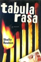 Tabula Rasa ebook by Shelly Reuben