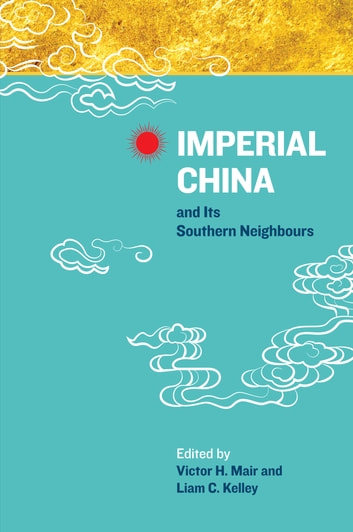 Imperial China and Its Southern Neighbours ebook by Victor H. Mair,Liam C. Kelley