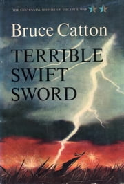 Terrible Swift Sword ebook by Bruce Catton