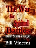 The War for Spiritual Battles ebook by Bill Vincent