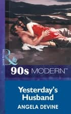 Yesterday's Husband (Mills & Boon Vintage 90s Modern) ebook by Angela Devine