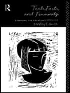 Texts, Facts and Femininity - Exploring the Relations of Ruling ebook by Dorothy E. Smith