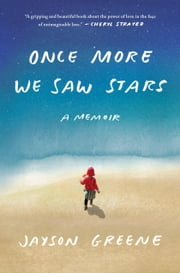 Once More We Saw Stars - A Memoir ebook by Jayson Greene