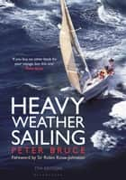 Heavy Weather Sailing 7th edition ebook by Peter Bruce, Sir Robin Knox-Johnston