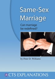 Same-Sex Marriage - Can marriage be redefined? ebook by Peter D Williams