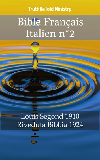 Bible Français Italien n°2 - Louis Segond 1910 - Riveduta Bibbia 1924 ebook by TruthBeTold Ministry