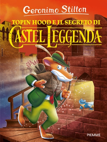 Topin Hood e il segreto di Castel Leggenda eBook by Geronimo Stilton