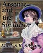 Arsenic and the Socialite - Lady Strangways Affairs ebook by Mark S. R. Sterling