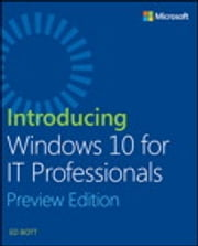 Introducing Windows 10 for IT Professionals, Preview Edition ebook by Ed Bott