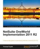 NetSuite OneWorld Implementation 2011 R2 ebook by Thomas Foydel