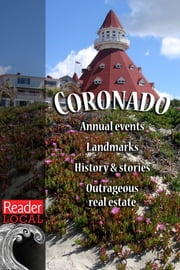 All Things Coronado - History, Places to Go, Things to Do, and Reader Stories from the Last 40 Years ebook by San Diego Reader