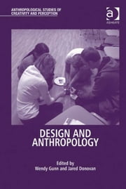 Design and Anthropology ebook by Dr Jared Donovan,Dr Wendy Gunn,Professor Tim Ingold