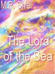 The Lord of the Sea ebook by Shiel, M.P.