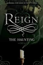 Reign: The Haunting ebook by Lily Blake