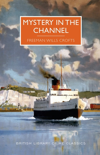 Mystery In The Channel Ebook By Freeman Wills Crofts 9781464206726