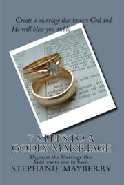 7 Steps to a Godly Marriage ebook by Stephanie Mayberry