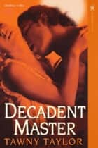 Decadent Master ebook by Tawny Taylor