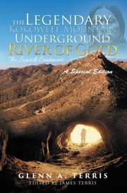 The Legendary Kokoweef Mountain Underground River of Gold - The Search Continues ebook by Glenn A. Terris