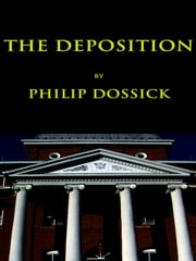 The Deposition ebook by Philip Dossick