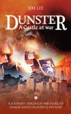 Dunster - A Castle at War - A journey through 900 years of savage and colourful history ebook by Jim Lee