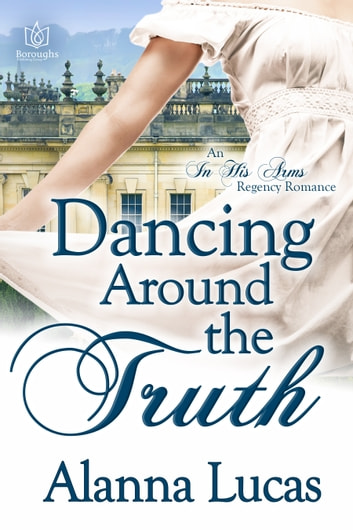 Dancing Around the Truth ebook by Alanna Lucas