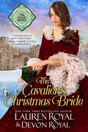 The Cavalier's Christmas Bride (The Chase Brides, Book 8) - A Sweet & Clean Historical Romance ebook by Lauren Royal, Devon Royal