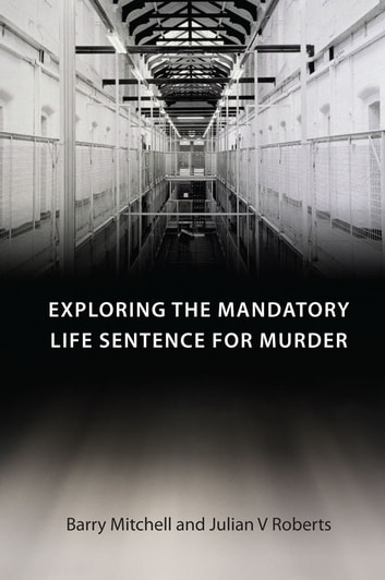 Exploring the Mandatory Life Sentence for Murder ebook by Professor Barry Mitchell,Professor Julian V. Roberts