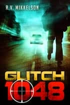 Glitch 1048 ebook by R.V. Mikkelson