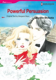 Powerful Persuasion (Harlequin Comics) - Harlequin Comics ebook by Margaret Mayo,Ayako Shibata