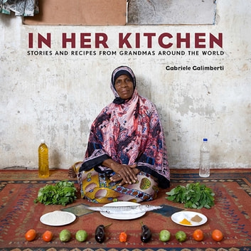 In Her Kitchen - Stories and Recipes from Grandmas Around the World ebook by Gabriele Galimberti