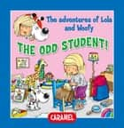 The Odd Student! - Fun Stories for Children ebook by Edith Soonckindt, Mathieu Couplet, Lola & Woofy