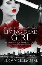 Living Dead Girl - Black Snow, Bad Wolf, Caged Glass ebook by Susan Sizemore