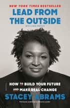Lead from the Outside - How to Build Your Future and Make Real Change ebook by Stacey Abrams